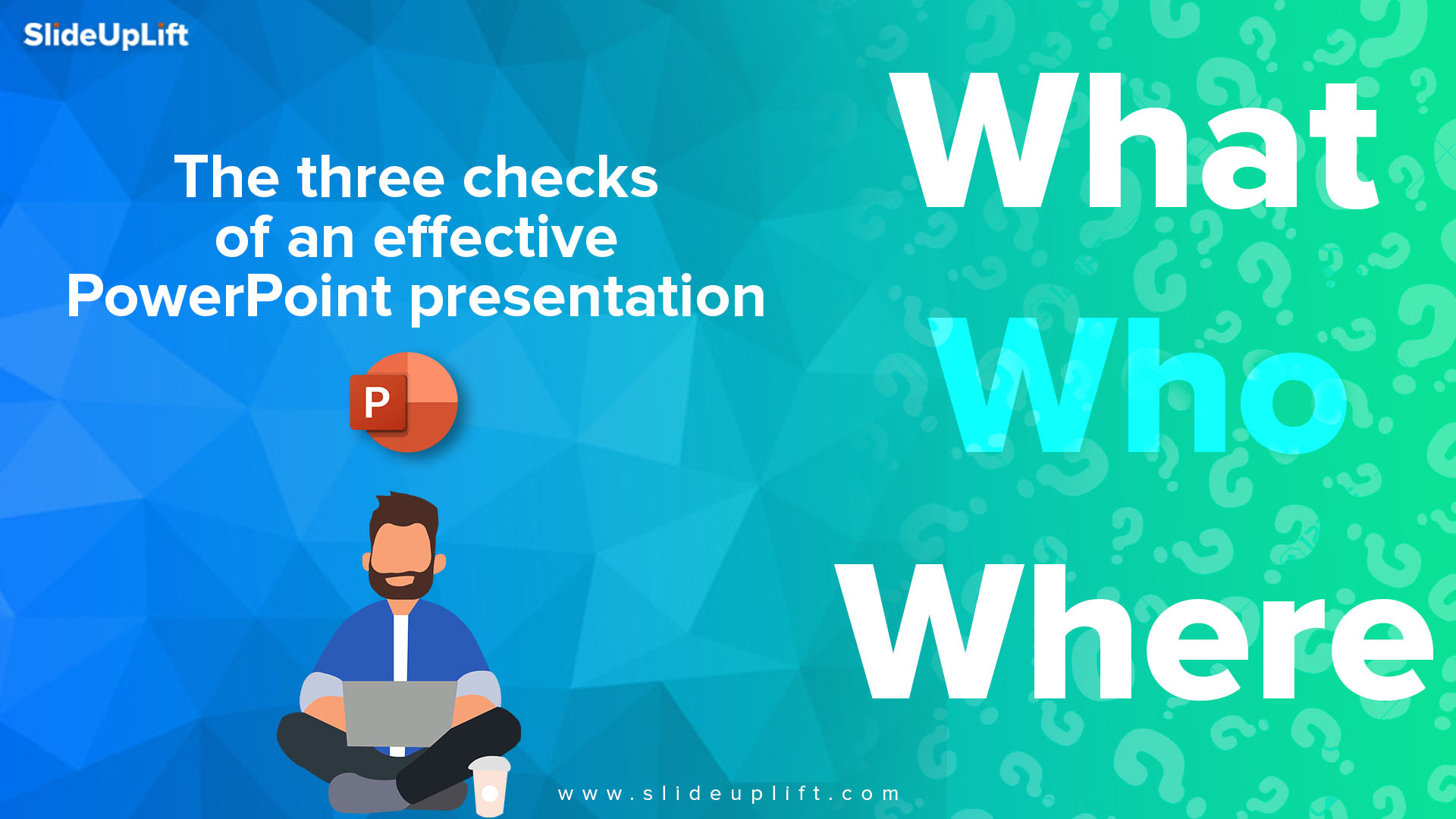 WHO, WHAT And WHERE – The Three Checks Of An Effective PowerPoint Presentation