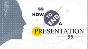 How To End A Presentation To Make A Lasting Impression (9 Techniques)