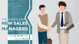 The Guiding Star for New Sales Managers: The 30 60 90 Day Sales Plan