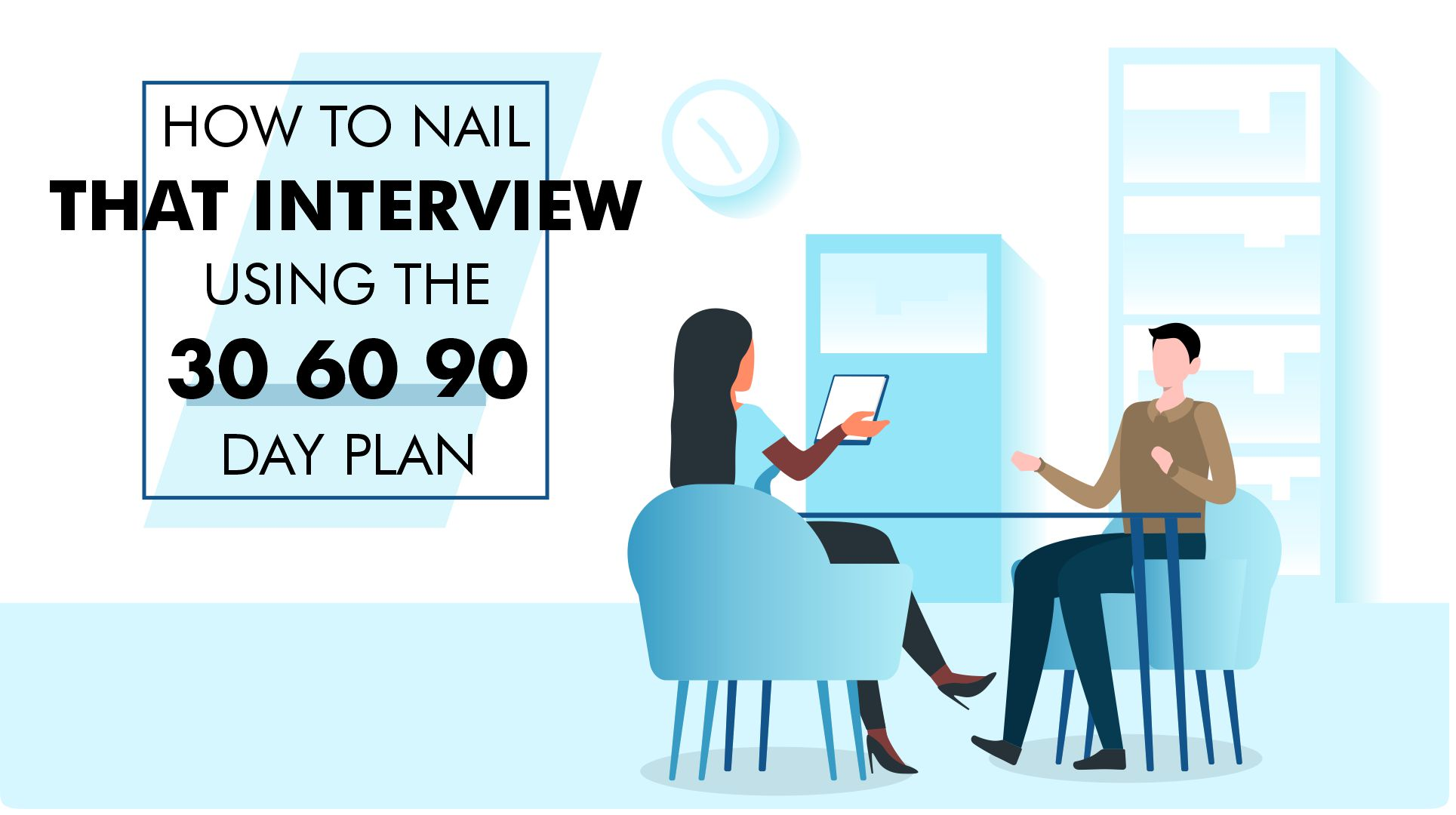 How To Nail That Interview Using The 30 60 90 Day Plan (With Templates)
