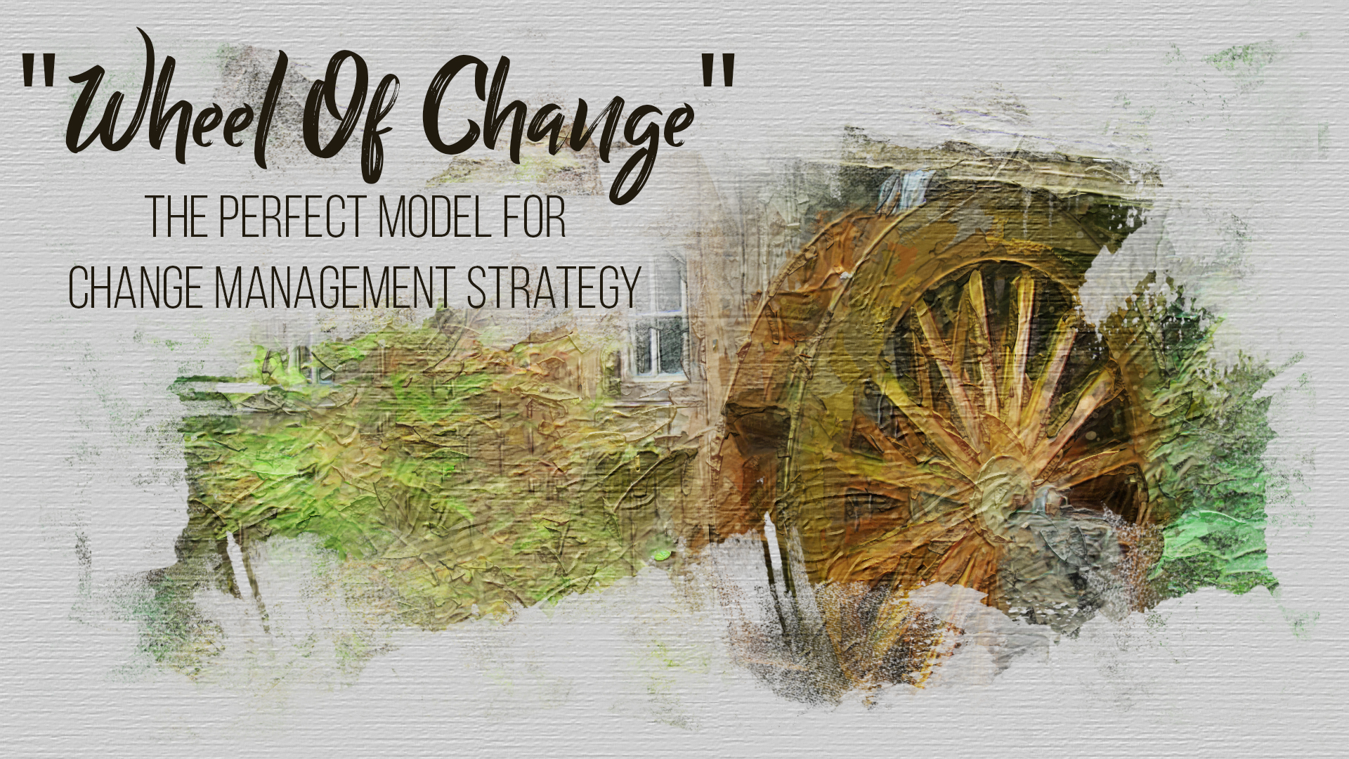 Wheel Of Change - The Perfect Model for Change Management Strategy