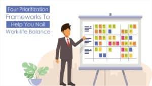 Four Prioritization Frameworks To Help You Nail Work-Life Balance