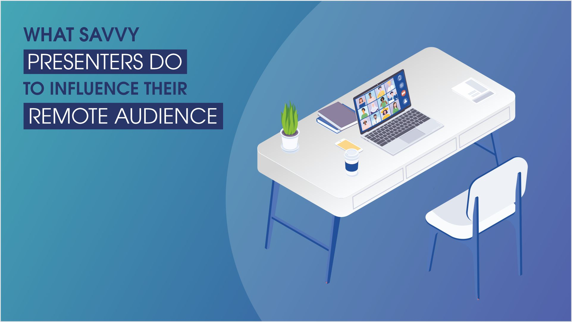 What Savvy Presenters Do To Influence Their Remote Audience